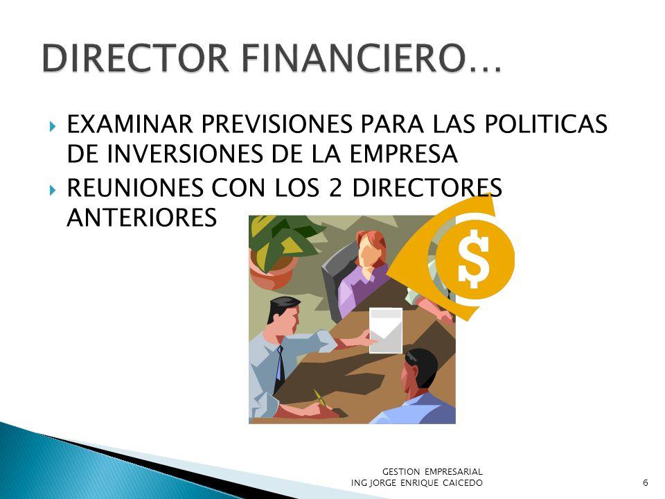 6 EXAMINAR PREVISIONES PARA LAS POLITICAS DE INVERSIONES DE LA EMPRESA REUNIONES CON LOS 2 DIRECTORES ANTERIORES