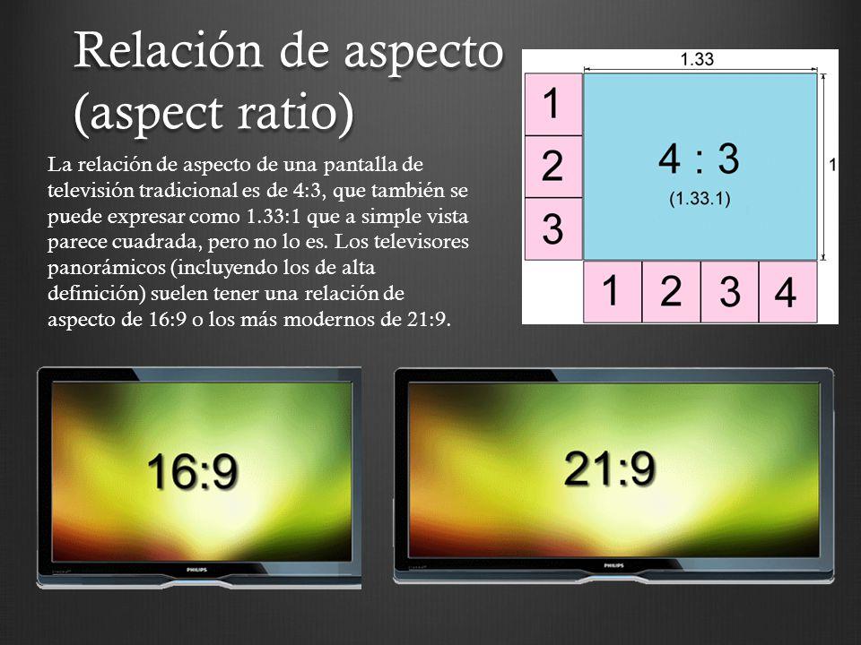 Relación de aspecto (aspect ratio) La relación de aspecto de una pantalla de televisión tradicional es de 4:3, que también se puede expresar como 1.33