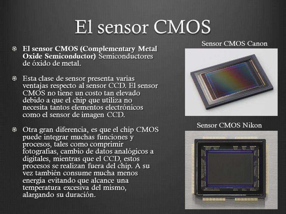 El sensor CMOS El sensor CMOS (Complementary Metal Oxide Semiconductor) Semiconductores de óxido de metal. Esta clase de sensor presenta varias ventaj