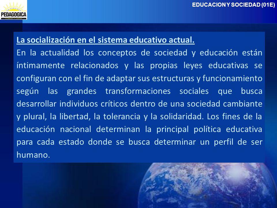 EDUCACION Y SOCIEDAD (01E) La socialización en el sistema educativo actual.