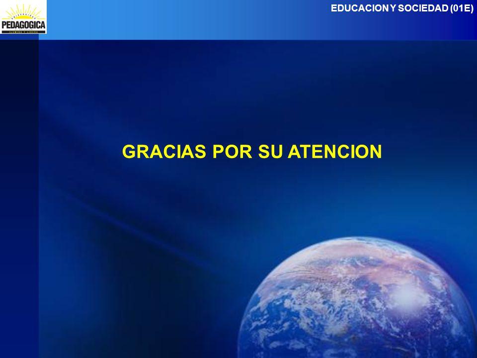 EDUCACION Y SOCIEDAD (01E) GRACIAS POR SU ATENCION