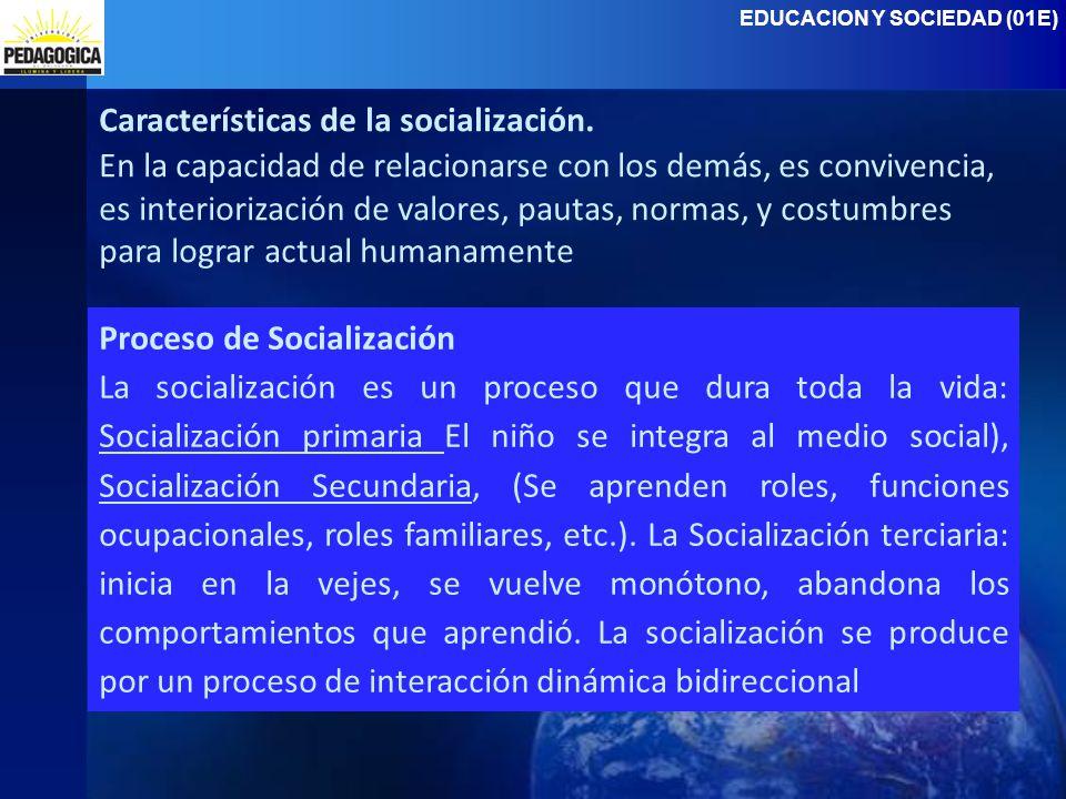 EDUCACION Y SOCIEDAD (01E) Características de la socialización.