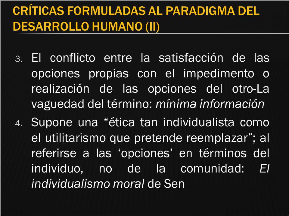 CRÍTICAS FORMULADAS AL PARADIGMA DEL DESARROLLO HUMANO (II) 3. El conflicto entre la satisfacción de las opciones propias con el impedimento o realiza