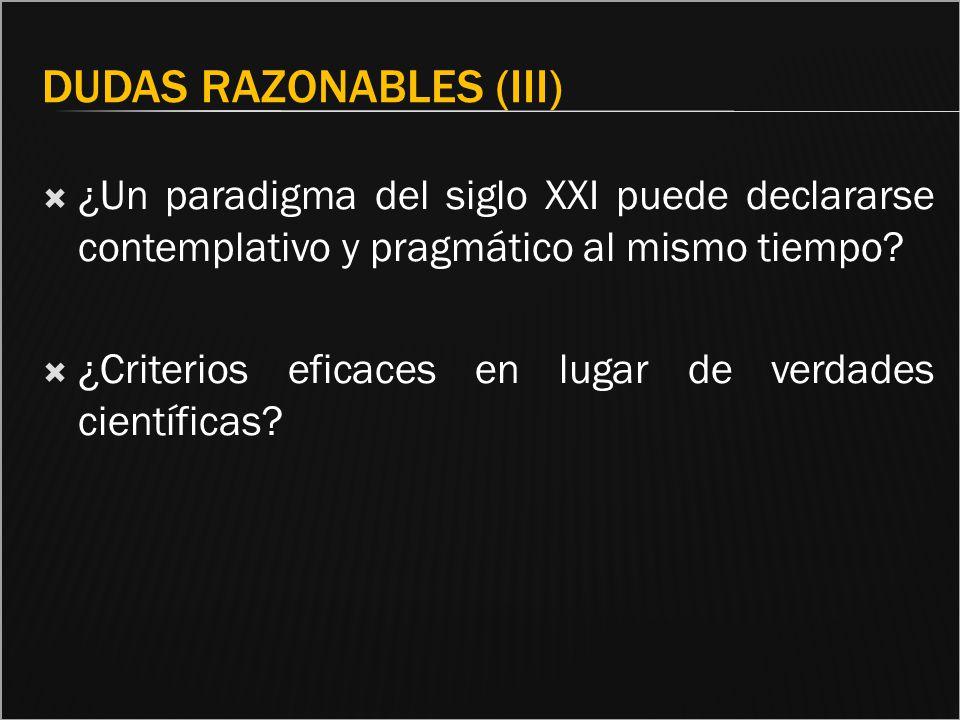 DUDAS RAZONABLES (III) ¿Un paradigma del siglo XXI puede declararse contemplativo y pragmático al mismo tiempo? ¿Criterios eficaces en lugar de verdad