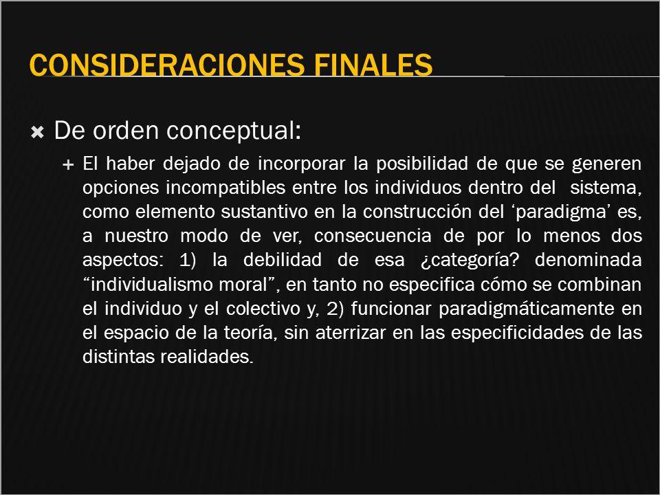 CONSIDERACIONES FINALES De orden conceptual: El haber dejado de incorporar la posibilidad de que se generen opciones incompatibles entre los individuo