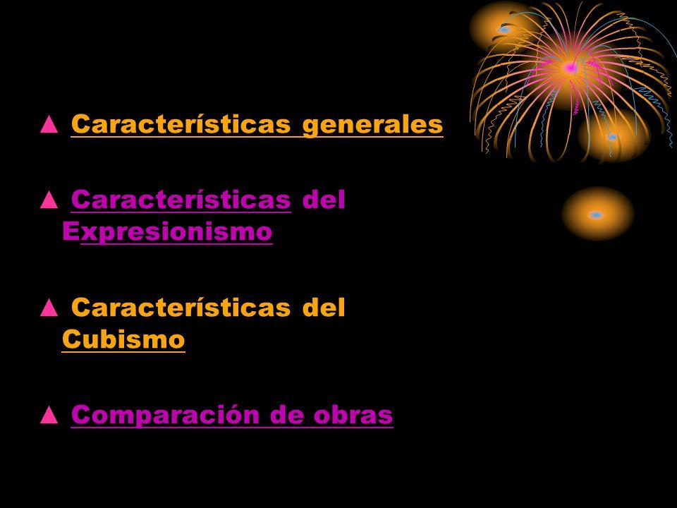 Características generales Características del Expresionismo Características del Cubismo Comparación de obras