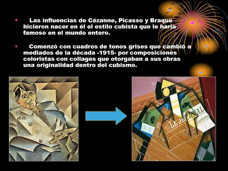 Las influencias de Cézanne, Picasso y Braque hicieron nacer en él el estilo cubista que le haría famoso en el mundo entero. Comenzó con cuadros de ton