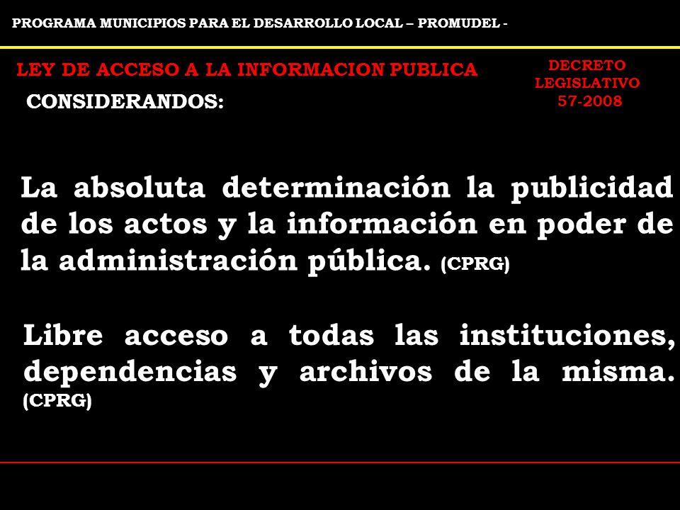 PROGRAMA MUNICIPIOS PARA EL DESARROLLO LOCAL – PROMUDEL - LEY DE ACCESO A LA INFORMACION PUBLICA La absoluta determinación la publicidad de los actos y la información en poder de la administración pública.