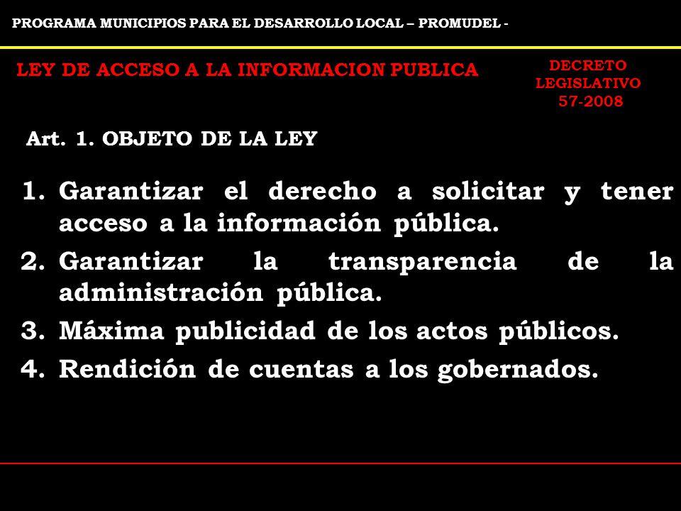 PROGRAMA MUNICIPIOS PARA EL DESARROLLO LOCAL – PROMUDEL - LEY DE ACCESO A LA INFORMACION PUBLICA 1.Garantizar el derecho a solicitar y tener acceso a la información pública.