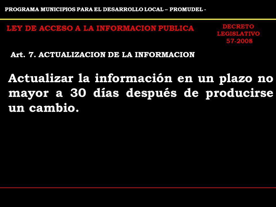 PROGRAMA MUNICIPIOS PARA EL DESARROLLO LOCAL – PROMUDEL - LEY DE ACCESO A LA INFORMACION PUBLICA Actualizar la información en un plazo no mayor a 30 días después de producirse un cambio.