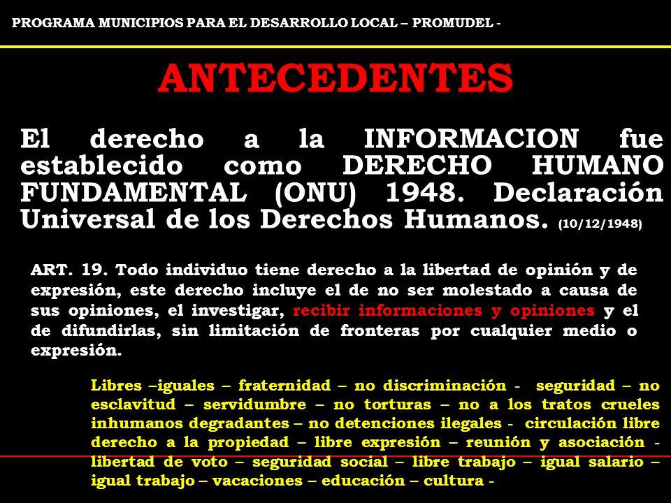 ANTECEDENTES El derecho a la INFORMACION fue establecido como DERECHO HUMANO FUNDAMENTAL (ONU) 1948.