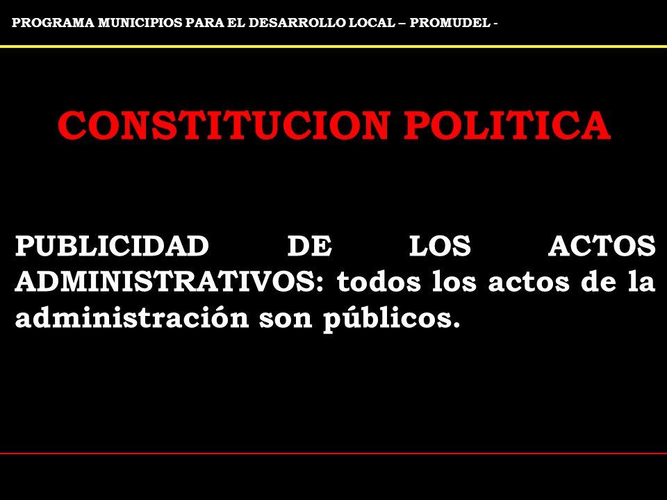 PROGRAMA MUNICIPIOS PARA EL DESARROLLO LOCAL – PROMUDEL - CONSTITUCION POLITICA PUBLICIDAD DE LOS ACTOS ADMINISTRATIVOS: todos los actos de la administración son públicos.