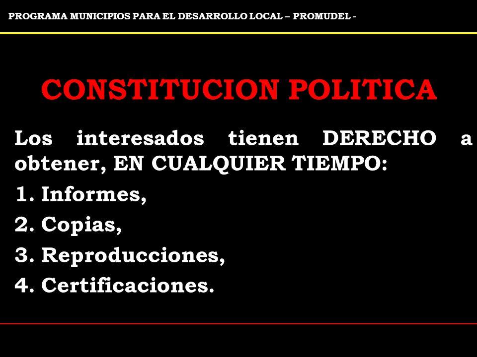 PROGRAMA MUNICIPIOS PARA EL DESARROLLO LOCAL – PROMUDEL - Los interesados tienen DERECHO a obtener, EN CUALQUIER TIEMPO: 1.Informes, 2.Copias, 3.Reproducciones, 4.Certificaciones.