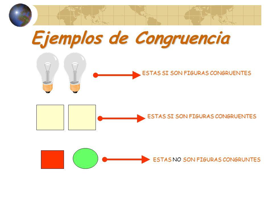 Ejemplos de Congruencia ESTAS SI SON FIGURAS CONGRUENTES ESTAS SON FIGURAS CONGRUNTES ESTAS NO SON FIGURAS CONGRUNTES