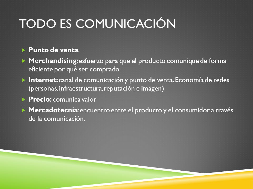 TODO ES COMUNICACIÓN Punto de venta Merchandising: esfuerzo para que el producto comunique de forma eficiente por qué ser comprado. Internet: canal de