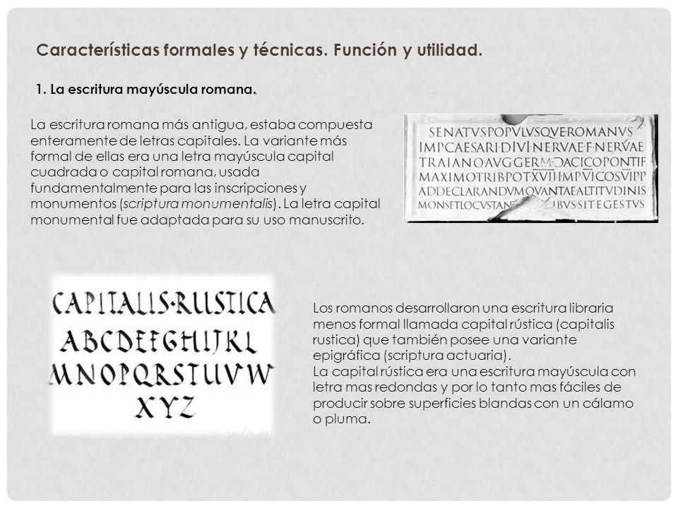 La escritura romana más antigua, estaba compuesta enteramente de letras capitales.