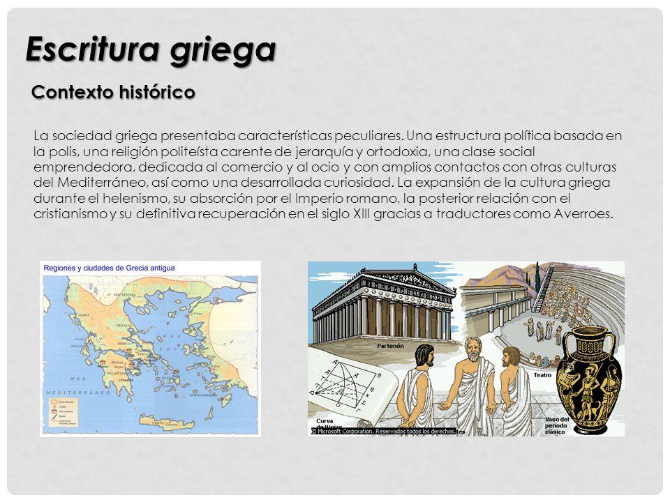 Escritura griega Contexto histórico La sociedad griega presentaba características peculiares.