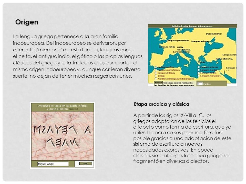 La lengua griega pertenece a la gran familia indoeuropea.