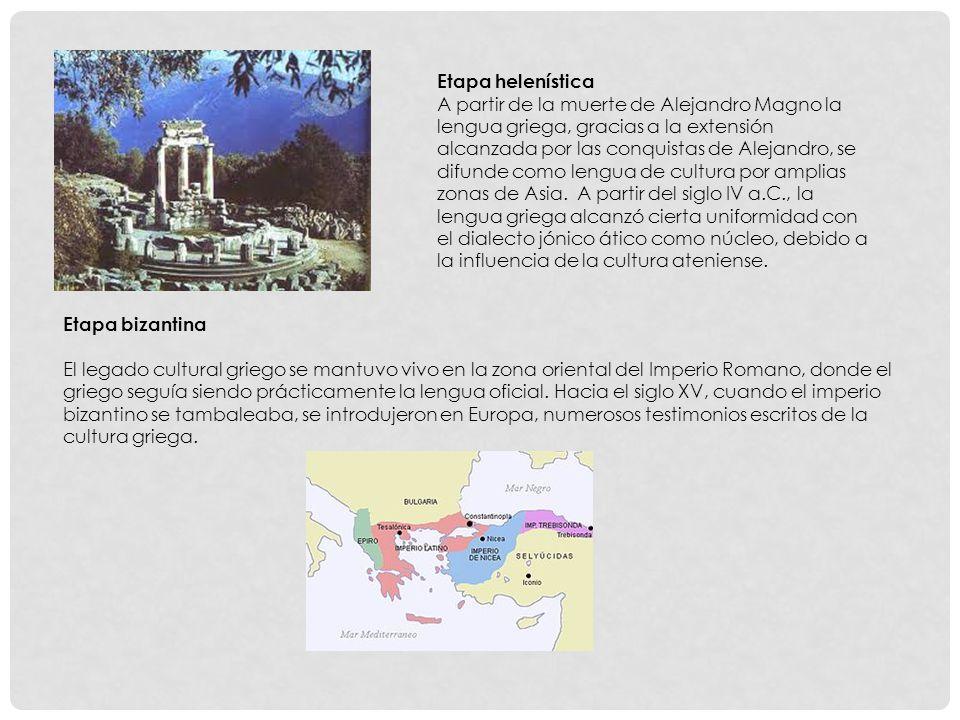 Etapa helenística A partir de la muerte de Alejandro Magno la lengua griega, gracias a la extensión alcanzada por las conquistas de Alejandro, se difunde como lengua de cultura por amplias zonas de Asia.