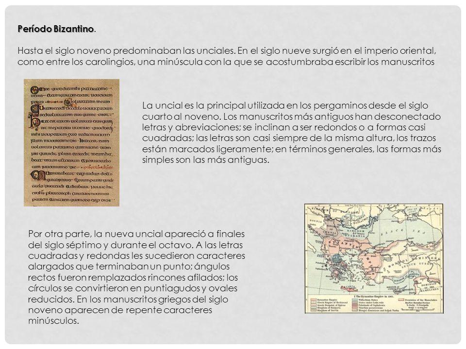 Período Bizantino Período Bizantino.Hasta el siglo noveno predominaban las unciales.