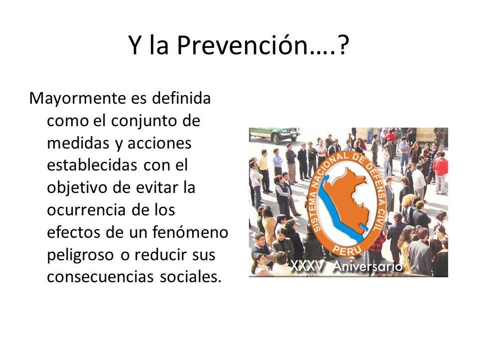 Y la Prevención….? Mayormente es definida como el conjunto de medidas y acciones establecidas con el objetivo de evitar la ocurrencia de los efectos d
