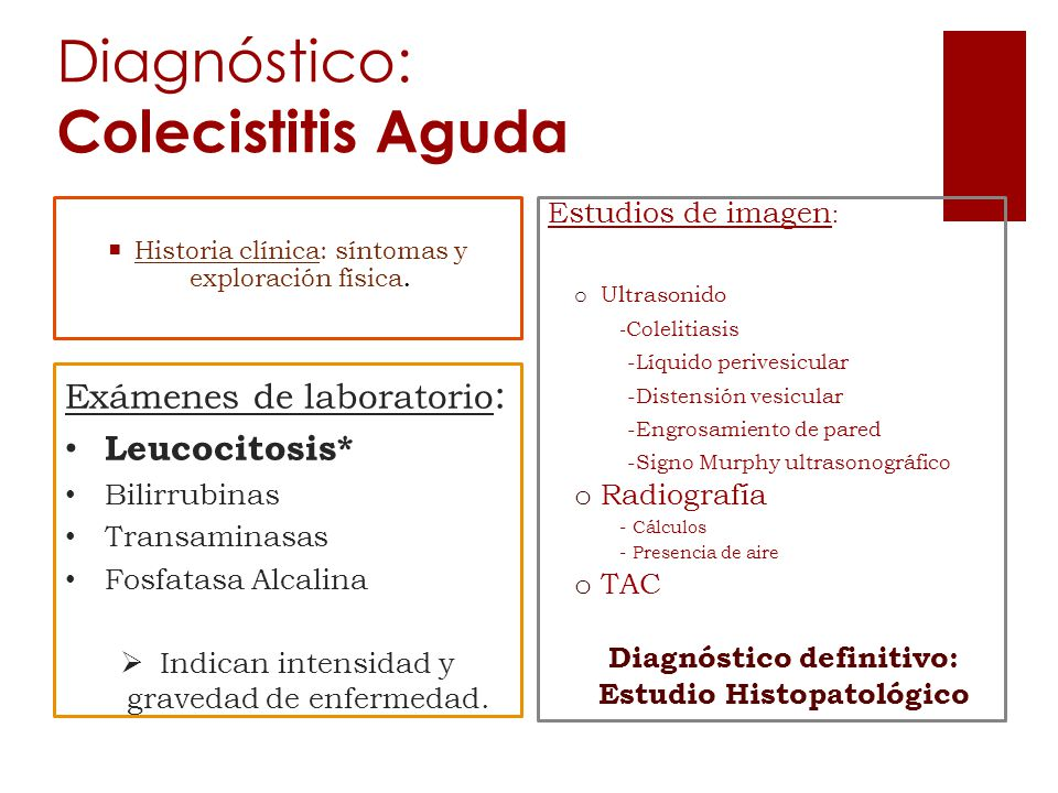 Diagnóstico: Colecistitis Aguda Historia clínica: síntomas y exploración física. Estudios de imagen : o Ultrasonido - Colelitiasis -Líquido perivesicu