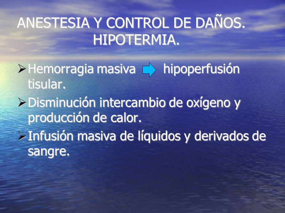 ANESTESIA Y CONTROL DE DAÑOS. HIPOTERMIA. Hemorragia masiva hipoperfusión tisular.