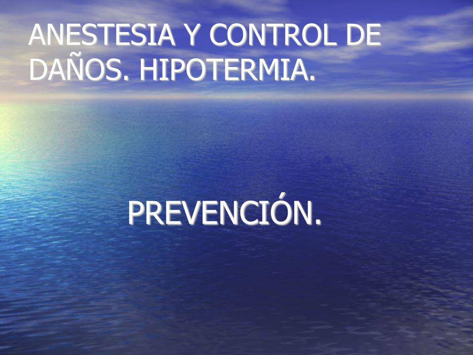 ANESTESIA Y CONTROL DE DAÑOS. HIPOTERMIA. PREVENCIÓN. PREVENCIÓN.