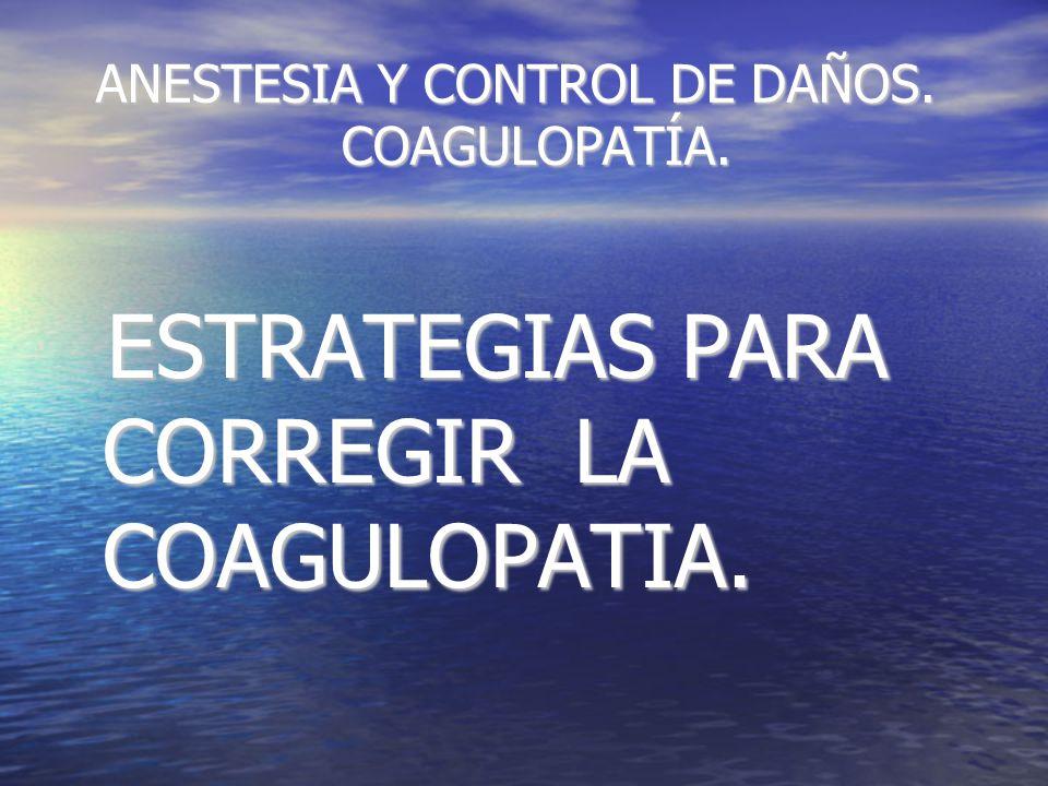 ANESTESIA Y CONTROL DE DAÑOS. COAGULOPATÍA. ANESTESIA Y CONTROL DE DAÑOS.