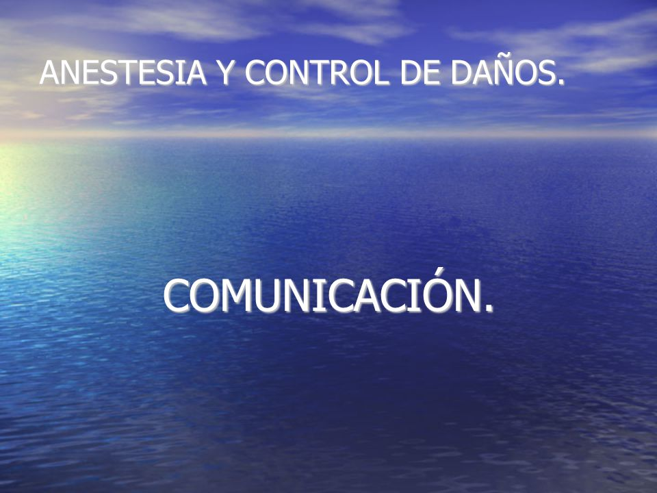ANESTESIA Y CONTROL DE DAÑOS. COMUNICACIÓN. COMUNICACIÓN.