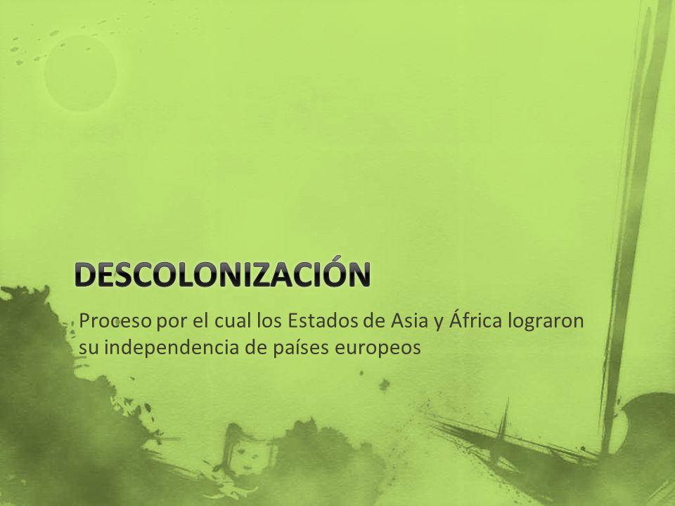 Proceso por el cual los Estados de Asia y África lograron su independencia de países europeos