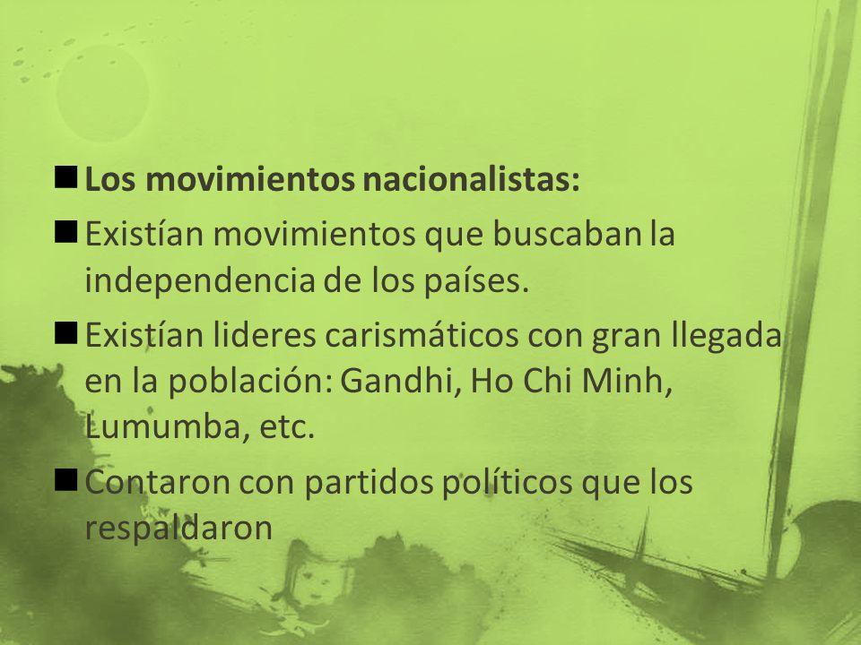 Los movimientos nacionalistas: Existían movimientos que buscaban la independencia de los países. Existían lideres carismáticos con gran llegada en la
