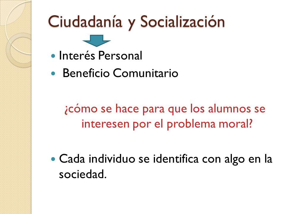 Ciudadanía y Socialización Interés Personal Beneficio Comunitario ¿cómo se hace para que los alumnos se interesen por el problema moral.