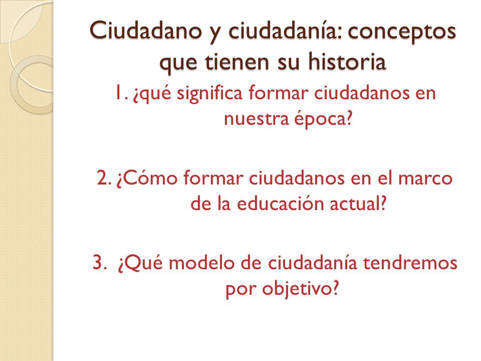 Ciudadano y ciudadanía: conceptos que tienen su historia 1.