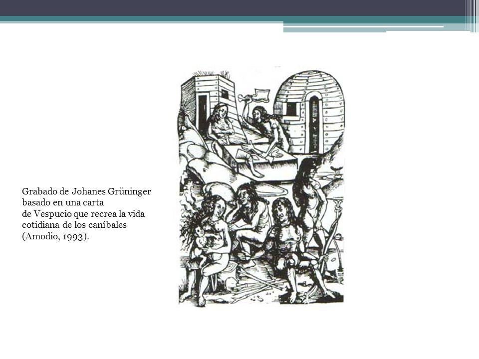 Grabado de Johanes Grüninger basado en una carta de Vespucio que recrea la vida cotidiana de los caníbales (Amodio, 1993).