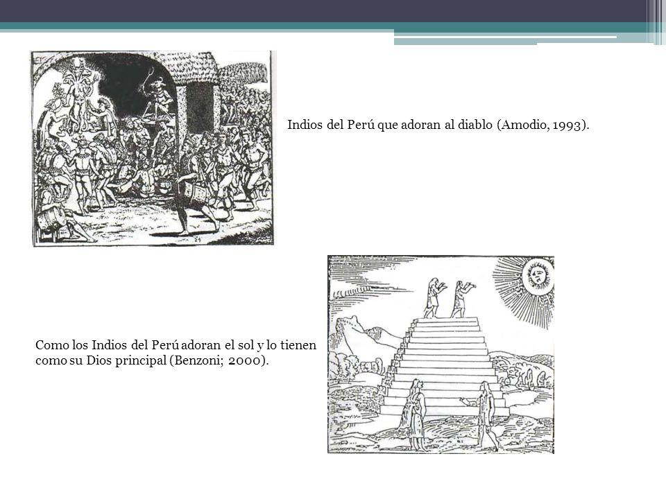 Como los Indios del Perú adoran el sol y lo tienen como su Dios principal (Benzoni; 2000).