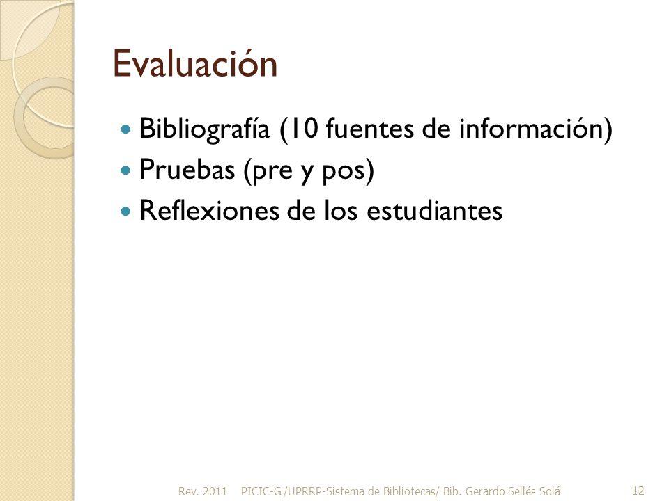 Evaluación Bibliografía (10 fuentes de información) Pruebas (pre y pos) Reflexiones de los estudiantes Rev.