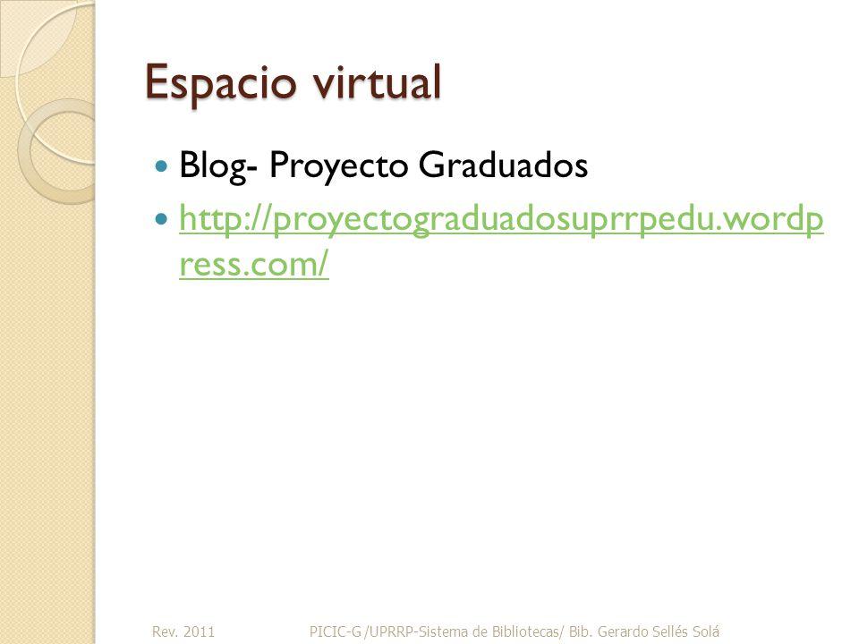 Espacio virtual Blog- Proyecto Graduados http://proyectograduadosuprrpedu.wordp ress.com/ http://proyectograduadosuprrpedu.wordp ress.com/ Rev.