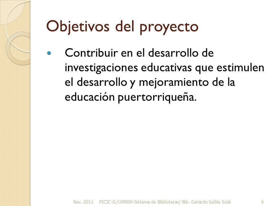 Objetivos del proyecto Contribuir en el desarrollo de investigaciones educativas que estimulen el desarrollo y mejoramiento de la educación puertorriqueña.