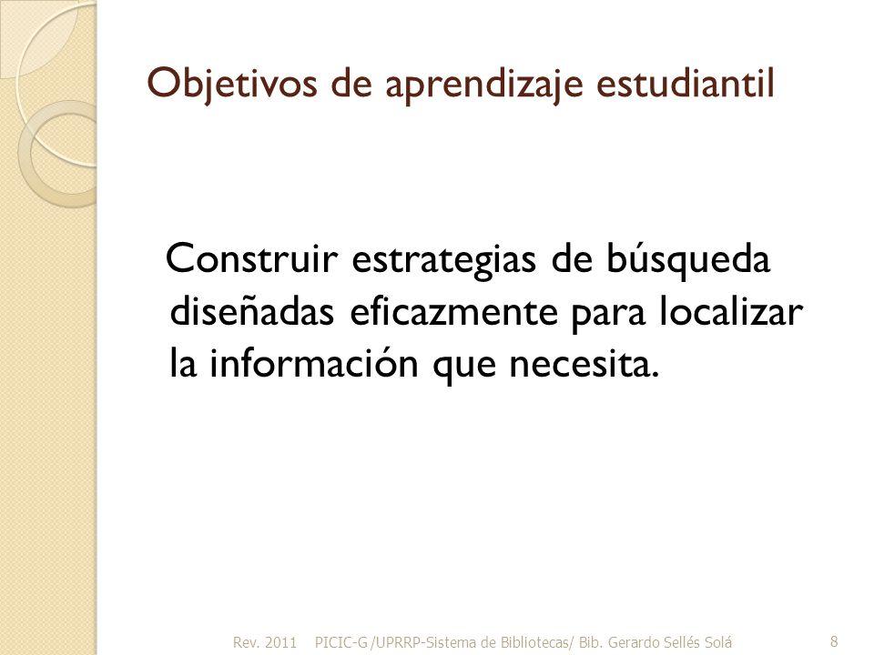 Objetivos de aprendizaje estudiantil Construir estrategias de búsqueda diseñadas eficazmente para localizar la información que necesita.