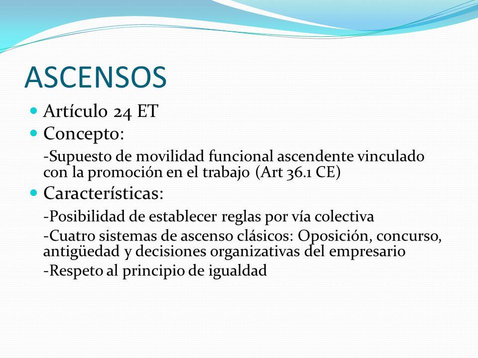 ASCENSOS Artículo 24 ET Concepto: -Supuesto de movilidad funcional ascendente vinculado con la promoción en el trabajo (Art 36.1 CE) Características: