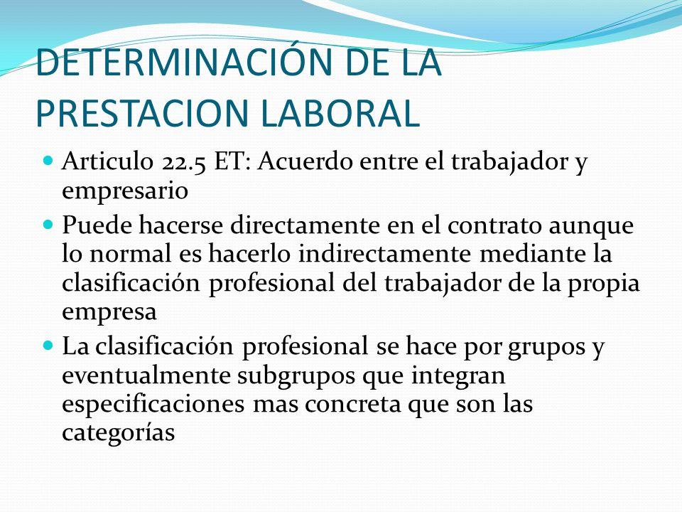 DETERMINACIÓN DE LA PRESTACION LABORAL Articulo 22.5 ET: Acuerdo entre el trabajador y empresario Puede hacerse directamente en el contrato aunque lo
