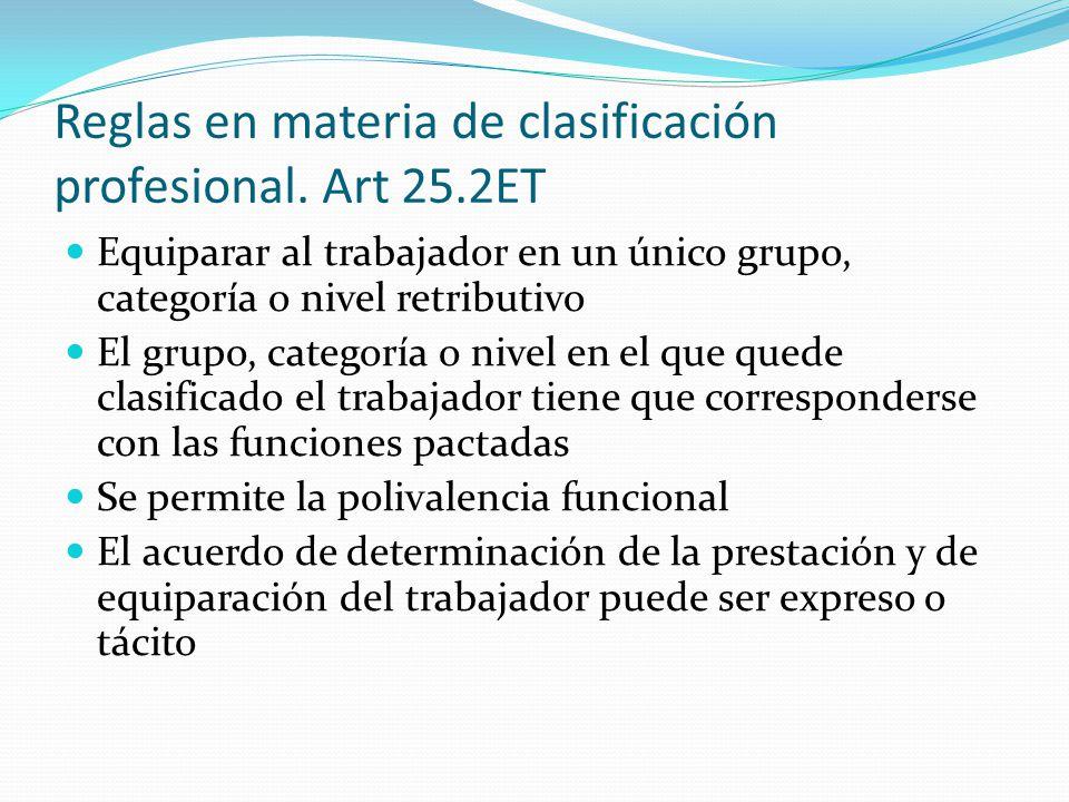 Reglas en materia de clasificación profesional. Art 25.2ET Equiparar al trabajador en un único grupo, categoría o nivel retributivo El grupo, categorí