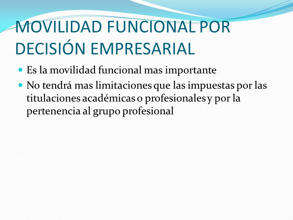 MOVILIDAD FUNCIONAL POR DECISIÓN EMPRESARIAL Es la movilidad funcional mas importante No tendrá mas limitaciones que las impuestas por las titulacione