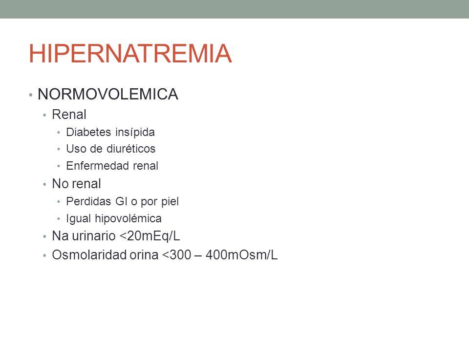 HIPERNATREMIA NORMOVOLEMICA Renal Diabetes insípida Uso de diuréticos Enfermedad renal No renal Perdidas GI o por piel Igual hipovolémica Na urinario