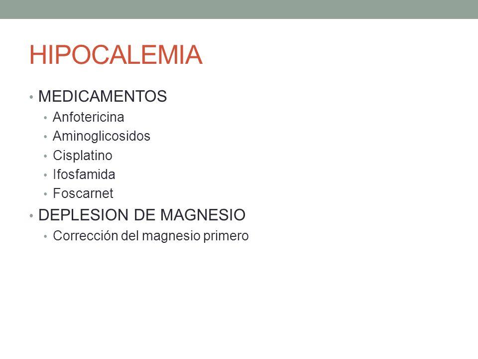 HIPOCALEMIA MEDICAMENTOS Anfotericina Aminoglicosidos Cisplatino Ifosfamida Foscarnet DEPLESION DE MAGNESIO Corrección del magnesio primero