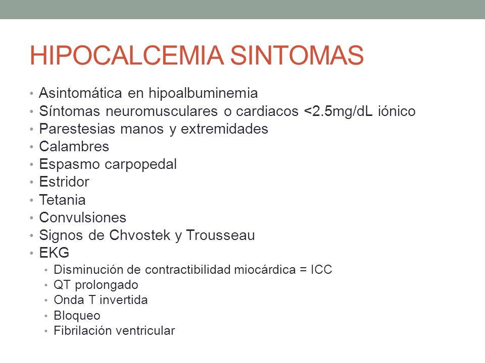 HIPOCALCEMIA SINTOMAS Asintomática en hipoalbuminemia Síntomas neuromusculares o cardiacos <2.5mg/dL iónico Parestesias manos y extremidades Calambres