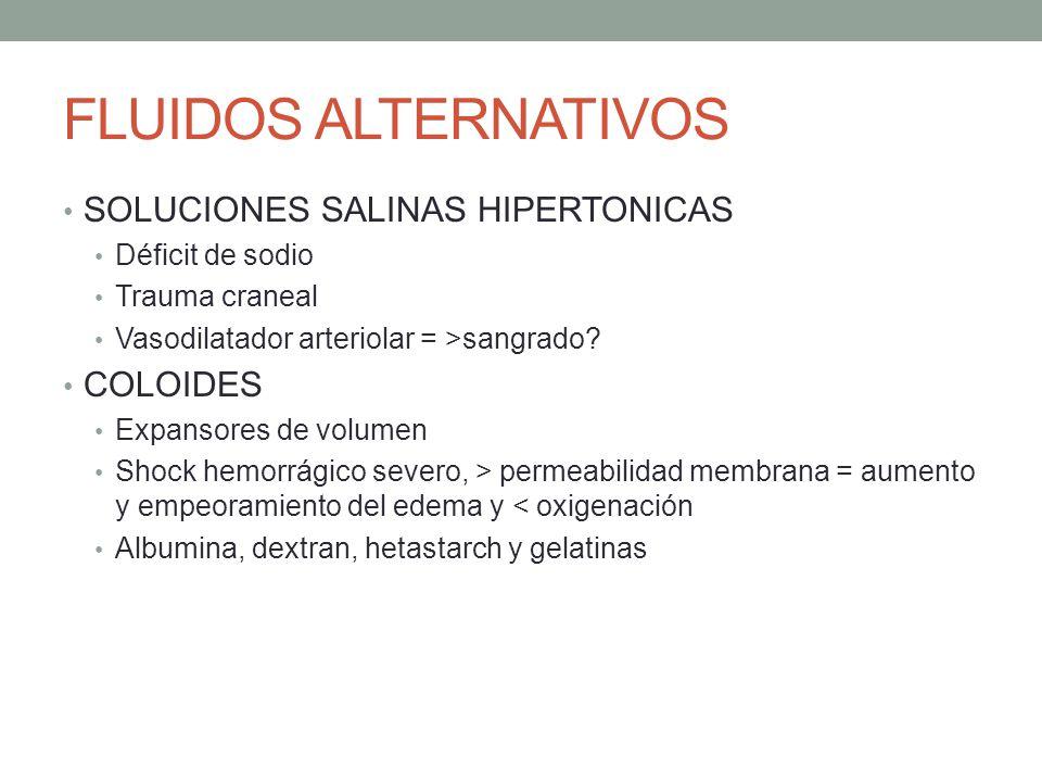 FLUIDOS ALTERNATIVOS SOLUCIONES SALINAS HIPERTONICAS Déficit de sodio Trauma craneal Vasodilatador arteriolar = >sangrado? COLOIDES Expansores de volu