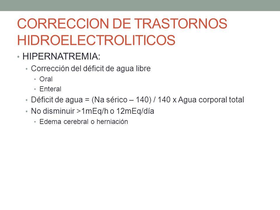 CORRECCION DE TRASTORNOS HIDROELECTROLITICOS HIPERNATREMIA: Corrección del déficit de agua libre Oral Enteral Déficit de agua = (Na sérico – 140) / 14