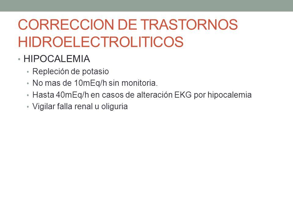 CORRECCION DE TRASTORNOS HIDROELECTROLITICOS HIPOCALEMIA Repleción de potasio No mas de 10mEq/h sin monitoria. Hasta 40mEq/h en casos de alteración EK